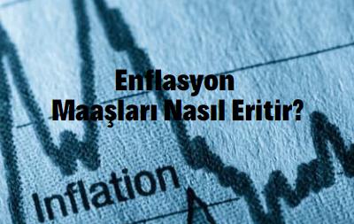 enflasyon maaşları nasıl eritir